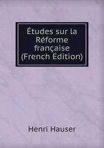 tudes sur la Rforme franaise (French Edition)