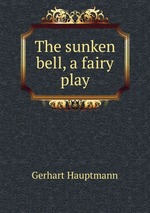 The sunken bell, a fairy play
