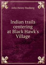Indian trails centering at Black Hawk`s Village
