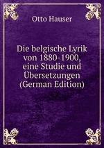Die belgische Lyrik von 1880-1900, eine Studie und bersetzungen (German Edition)
