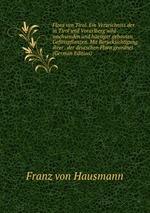 Flora von Tirol. Ein Verzeichniss der in Tirol und Vorarlberg wild wachsenden und hesiger gebauten Gefsspflanzen. Mit Bercksichtigung ihrer . der deutschen Flora geordnet (German Edition)