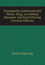 Gesammelte mathematische Werke. Hrsg. von Robert Haussner und Karl Schering (German Edition)