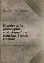 Histoire de la philosophie scolastique / par B. Haurau (French Edition)