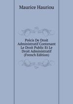 Prcis De Droit Administratif Contenant Le Droit Public Et Le Droit Administratif (French Edition)