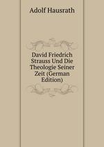 David Friedrich Strauss Und Die Theologie Seiner Zeit (German Edition)