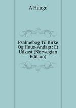 Psalmebog Til Kirke Og Huus-Andagt: Et Udkast (Norwegian Edition)