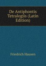 De Antiphontis Tetralogiis (Latin Edition)
