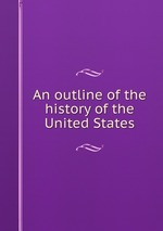 An outline of the history of the United States