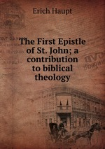 The First Epistle of St. John; a contribution to biblical theology