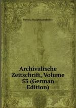 Archivalische Zeitschrift, Volume 53 (German Edition)