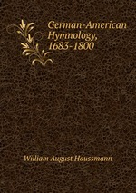 German-American Hymnology, 1683-1800