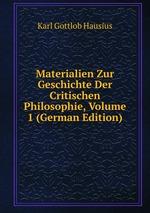 Materialien Zur Geschichte Der Critischen Philosophie, Volume 1 (German Edition)