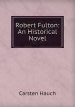 Robert Fulton: An Historical Novel