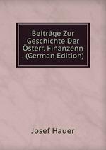 Beitrge Zur Geschichte Der sterr. Finanzenn . (German Edition)