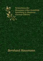 Verzeichniss Der Hausmann`schen Gemhlde-Sammlung in Hannover (German Edition)