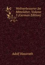 Weltverbesserer Im Mittelalter, Volume 3 (German Edition)