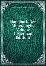 Handbuch Der Mineralogie, Volume 1 (German Edition)