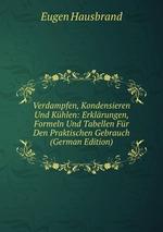 Verdampfen, Kondensieren Und Khlen: Erklrungen, Formeln Und Tabellen Fr Den Praktischen Gebrauch (German Edition)