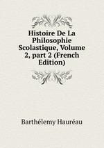 Histoire De La Philosophie Scolastique, Volume 2,part 2 (French Edition)