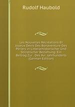 Les Nouvelles Rcrations Et Joyeux Devis Des Bonaventure Des Periers in Litterarhistorischer Und Stilistischer Beziehung: Ein Beitrag Zur . Des Xvi. Jahrhunderts (German Edition)