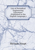 List of Periodical Engineering Literature: (Published in the English Language,)