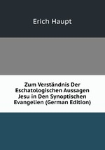 Zum Verstndnis Der Eschatologischen Aussagen Jesu in Den Synoptischen Evangelien (German Edition)