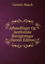Afhandlinger Og Aesthetiske Betragtninger (Danish Edition)