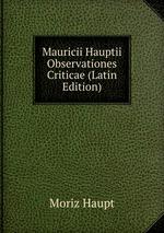 Mauricii Hauptii Observationes Criticae (Latin Edition)