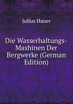 Die Wasserhaltungs-Mashinen Der Bergwerke (German Edition)