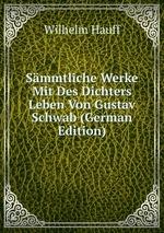 Smmtliche Werke Mit Des Dichters Leben Von Gustav Schwab (German Edition)