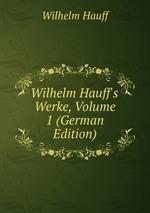 Wilhelm Hauff`s Werke, Volume 1 (German Edition)