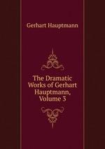 The Dramatic Works of Gerhart Hauptmann, Volume 3