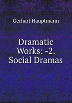 Dramatic Works: -2. Social Dramas