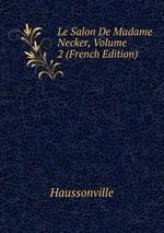 Le Salon De Madame Necker, Volume 2 (French Edition)