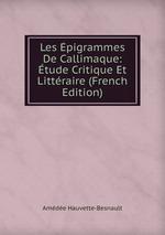 Les pigrammes De Callimaque: tude Critique Et Littraire (French Edition)