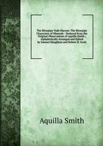 The Blowpipe Vade Macum: The Blowpipe Characters of Minerals : Deduced from the Original Observations of Aquilla Smith ; Alphabetically Arranged and Edited by Samuel Haughton and Robert H. Scott