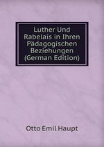 Luther Und Rabelais in Ihren Pdagogischen Beziehungen (German Edition)