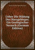 Ueber Die Bildung Des Harzgebirges. Ein Geologischer Versuch (German Edition)