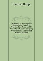 Der Rmische Grenzwall in Deutschland Nach Den Neueren Forschungen: Mit Besonderer Bercksichtigung Unterfrankens Geschildert (German Edition)