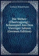 Die Weber: (bertragung) : Schauspiel Aus Den Vierziger Jahren (German Edition)