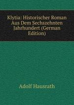 Klytia: Historischer Roman Aus Dem Sechszehnten Jahrhundert (German Edition)