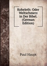 Koheleth: Oder Weltschmerz in Der Bibel. (German Edition)