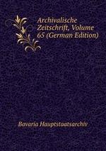 Archivalische Zeitschrift, Volume 65 (German Edition)