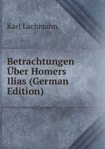 Betrachtungen ber Homers Ilias (German Edition)
