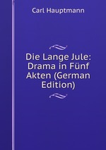 Die Lange Jule: Drama in Fnf Akten (German Edition)