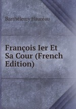 Franois Ier Et Sa Cour (French Edition)