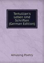 Tertullian`s Leben Und Schriften (German Edition)