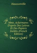 Mme. Ackermann: D`aprs Des Lettres Et Des Papiers Indits (French Edition)