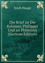 Die Brief an Die Kolosser, Philipper Und an Philemon (German Edition)