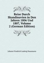 Reise Durch Skandinavien in Den Jahren 1806 Und 1807, Volume 2 (German Edition)